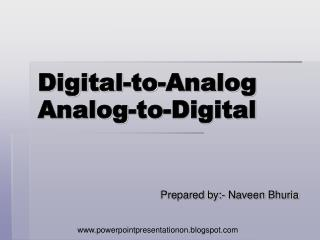Digital-to-Analog Analog-to-Digital