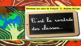 Bienvenue aux cours de  français!      Madame  McCage