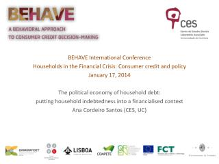 BEHAVE International Conference Households in the Financial Crisis: Consumer credit and policy