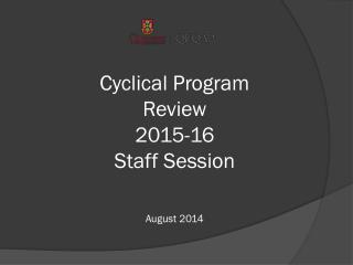 Cyclical Program  Review  2015-16 Staff Session August 2014