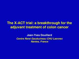 The X-ACT trial: a breakthrough for the adjuvant treatment of colon cancer