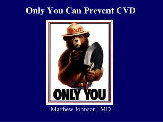 Only You Can Prevent CVD