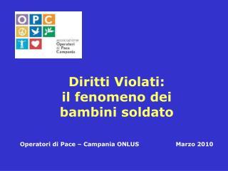Diritti Violati:  il fenomeno dei  bambini soldato Operatori di Pace – Campania ONLUS Marzo 2010