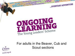 For adults in the Beaver, Cub and Scout sections