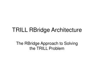 TRILL RBridge Architecture