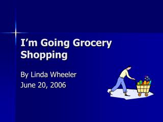 I'm Going Grocery Shopping