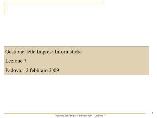 Gestione delle Imprese Informatiche Lezione 7 Padova, 12 febbraio 2009