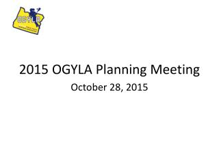 2015 OGYLA Planning Meeting October 28, 2015