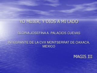 YO MUJER, Y DIOS A MI LADO GLORIA JOSEFINA A. PALACIOS CUEVAS