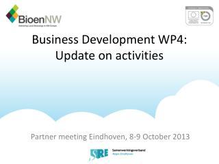 Business Development WP4: Update on activities