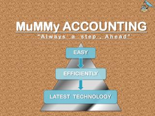 "MuMMy ACCOUNTING ""Always  a  step , Ahead"""