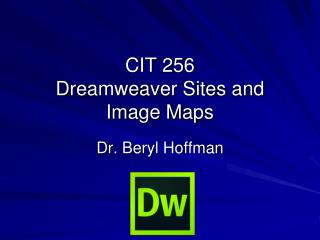 CIT 256  Dreamweaver Sites and  Image Maps
