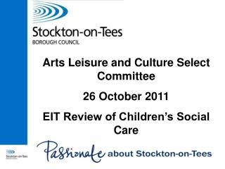 Arts Leisure and Culture Select Committee 26 October 2011 EIT Review of Children's Social Care