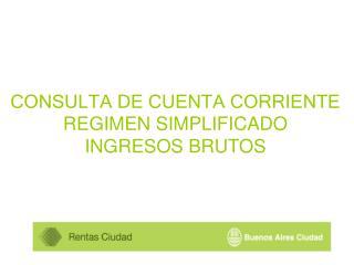 CONSULTA DE CUENTA CORRIENTE REGIMEN SIMPLIFICADO INGRESOS BRUTOS