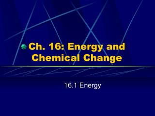 Ch. 16: Energy and Chemical Change