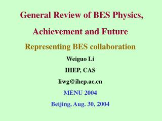 General Review of BES Physics, Achievement and Future Representing BES collaboration Weiguo Li