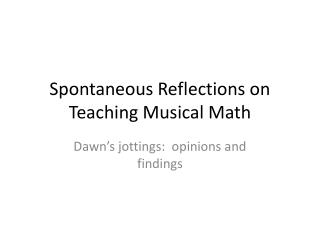 Spontaneous Reflections on Teaching Musical Math