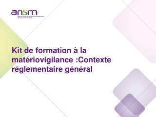 Kit de formation à la matériovigilance :Contexte réglementaire général