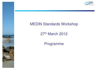 MEDIN Standards Workshop 27 th  March 2012 Programme