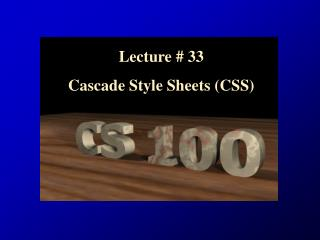 Lecture  #  33 Cascade Style Sheets (CSS)