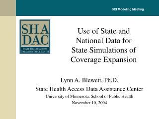 Lynn A. Blewett, Ph.D. State Health Access Data Assistance Center