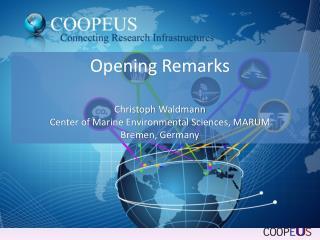 Opening Remarks Christoph Waldmann Center of Marine Environmental Sciences, MARUM Bremen, Germany