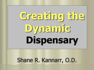Creating the Dynamic Dispensary