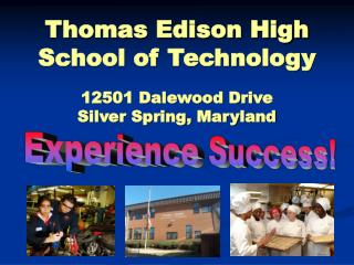 Thomas Edison High School of Technology 12501 Dalewood Drive   Silver Spring, Maryland