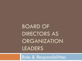 BOARD OF DIRECTORS AS ORGANIZATION LEADERS