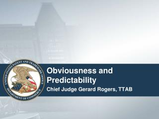 Obviousness and Predictability Chief Judge Gerard Rogers, TTAB