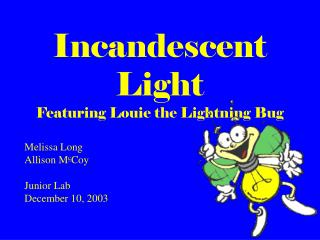 Incandescent Light Featuring Louie the Lightning Bug