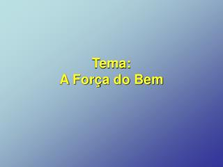 Tema:  A For�a do Bem