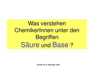 Was verstehen ChemikerInnen unter den Begriffen Säure  und  Base  ?
