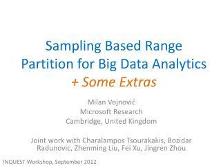 Sampling Based Range Partition for Big Data Analytics + Some Extras