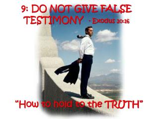 9: DO NOT GIVE FALSE TESTIMONY  - Exodus  20:16
