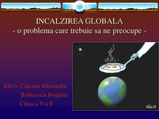 INCALZIREA GLOBALA - o problema care trebuie sa ne preocupe -