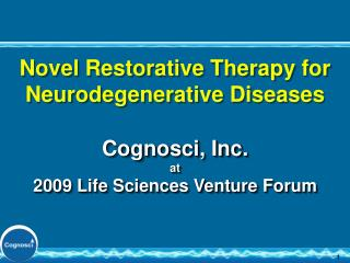 Novel Restorative Therapy for Neurodegenerative Diseases Cognosci, Inc. at