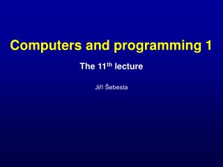 The 11 th  lecture Jiří Šebesta