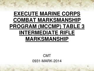 EXECUTE MARINE CORPS COMBAT MARKSMANSHIP PROGRAM (MCCMP) TABLE 3 INTERMEDIATE RIFLE MARKSMANSHIP