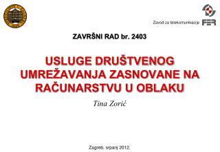 ZAVRŠNI RAD br. 2403 USLUGE DRUŠTVENOG UMREŽAVANJA ZASNOVANE NA RAČUNARSTVU U OBLAKU