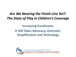 Are We Nearing the Finish Line Yet?: The State of Play in Children ' s Coverage