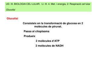 UD. III. BIOLOGIA CEL·LULAR.  Ll. III. 4. Met. i energia, 2: Respiració cel·lular Glucolisi