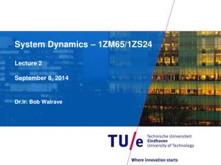 System Dynamics – 1ZM65/1ZS24 Lecture 2 September 8, 2014