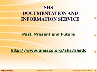 SHS DOCUMENTATION AND INFORMATION SERVICE Past ,  Present  and Future