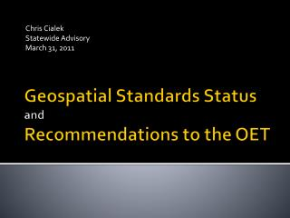 Geospatial Standards Status and  Recommendations to the OET
