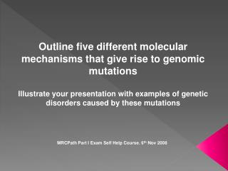 Outline five different molecular mechanisms that give rise to genomic mutations