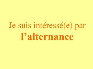 Je suis intéressé(e) par  l'alternance