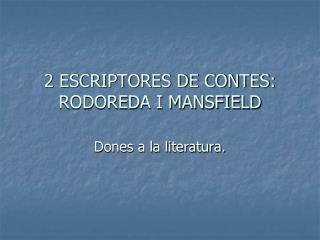 2 ESCRIPTORES DE CONTES:  RODOREDA I MANSFIELD