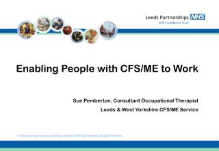 Enabling People with CFS/ME to Work Sue Pemberton, Consultant Occupational Therapist