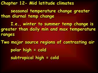 Chapter 12- Mid latitude climates 	seasonal temperature change greater than diurnal temp change